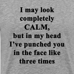 I May Look Calm T-Shirts - Men's Premium T-Shirt