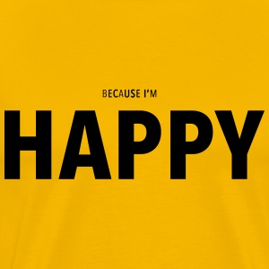 Because I'm Happy - Men's Premium T-Shirt