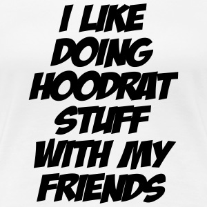 I Like Doing Hoodrat Stuff With My Friends - Women's Premium T-Shirt