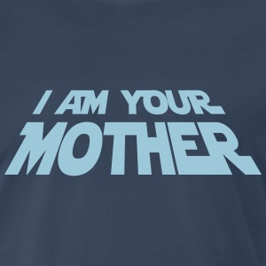 I am your Mother T-Shirts - Men's Premium T-Shirt