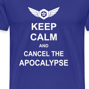 Keep Calm And Cancel The Apocalypse T-Shirts - Men's Premium T-Shirt