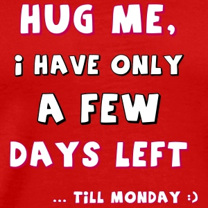 Hug me, I have only a few days left till monday :) - Men's Premium T-Shirt
