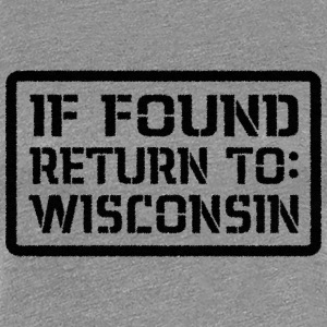 If Found Return To Wisconsin Women's T-Shirts - Women's Premium T-Shirt