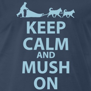 Keep Calm & MUSH On T-Shirts - Men's Premium T-Shirt