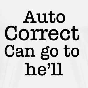 Auto correct can go to he'll T-Shirts - Men's Premium T-Shirt