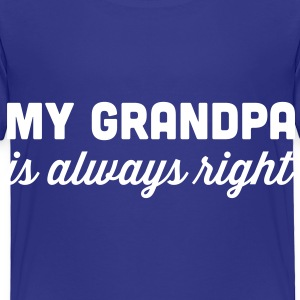 My grandpa is always right Baby & Toddler Shirts - Toddler Premium T-Shirt
