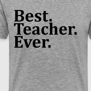 Best Teacher Ever. T-Shirts - Men's Premium T-Shirt