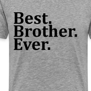 Best Brother Ever. T-Shirts - Men's Premium T-Shirt