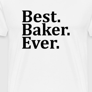 Best Baker Ever. T-Shirts - Men's Premium T-Shirt