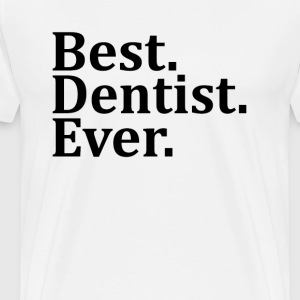 Best Dentist Ever. T-Shirts - Men's Premium T-Shirt