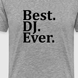 Best DJ Ever. T-Shirts - Men's Premium T-Shirt