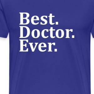 Best Doctor Ever. T-Shirts - Men's Premium T-Shirt