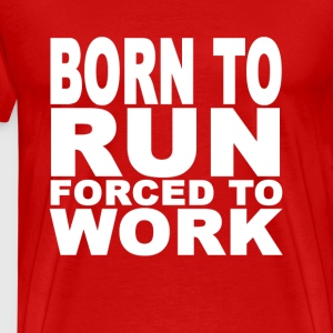 born_to_run_forced_to_work_tshirts - Men's Premium T-Shirt