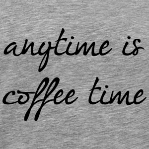 Anytime Is Coffee Time - Men's Premium T-Shirt