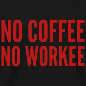No Coffee No Workee - Men's Premium T-Shirt