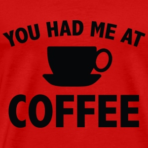 You Had Me At Coffee - Men's Premium T-Shirt