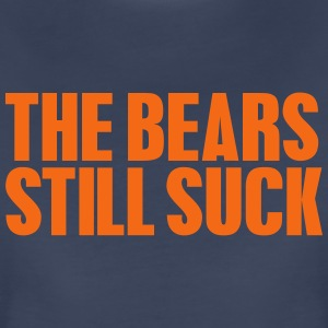 THE BEARS STILL SUCK Women's T-Shirts - Women's Premium T-Shirt