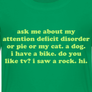 Design ~ Ask Me About My Attention Deficit Disorder T-Shirt - Light Green Print