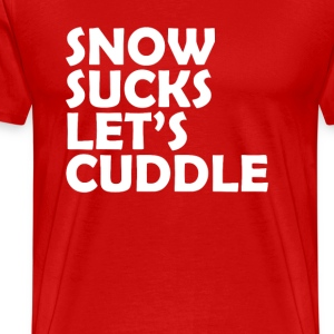 Snow Sucks Let's Cuddle T-Shirts - Men's Premium T-Shirt