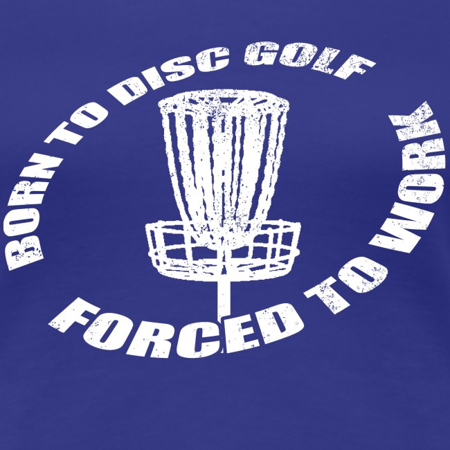 Born to Disc Golf Forced To Work - Women's Fitted Shirt  - White Print
