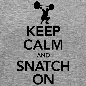 Keep Calm And Snatch On T-Shirts - Men's Premium T-Shirt