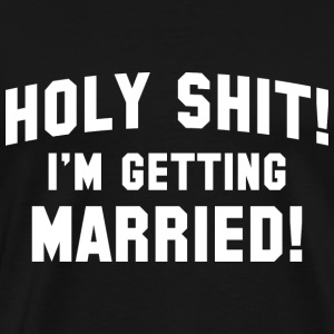 Holy Shit! I'm Getting Married! - Men's Premium T-Shirt