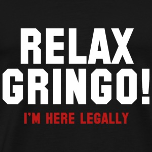 Relax Gringo! I'm Here Legally - Men's Premium T-Shirt