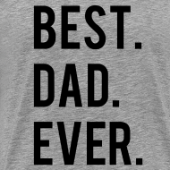 Design ~ Best Dad Ever T-Shirt