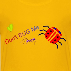Dont Bug Me Kids T - Kids' Premium T-Shirt