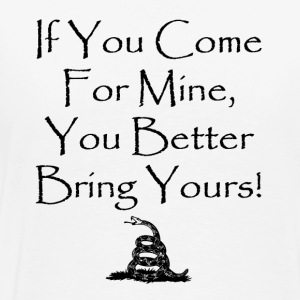 If You Come For Mine, You Better Bring Yours Shirt - Men's Premium T-Shirt