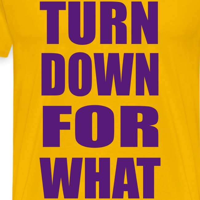 Turn Down For What Heavyweight T Shirt