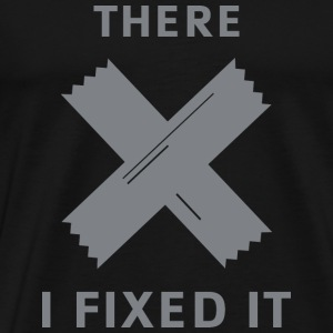There. I Fixed It. - Men's Premium T-Shirt