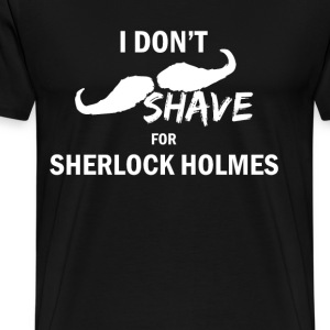 I Don't Shave For Sherlock T-Shirts - Men's Premium T-Shirt
