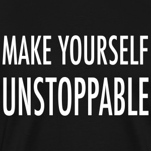 make yourself unstoppable T-Shirts - Men's Premium T-Shirt