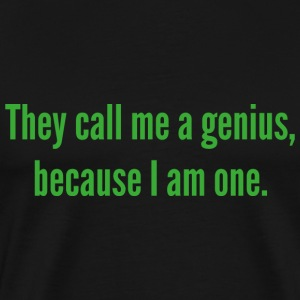 They Call Me A Genius, Because I Am One. - Men's Premium T-Shirt