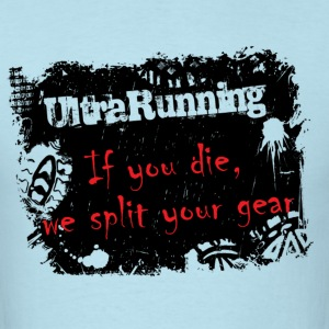 ULTRARUNNING IF YOU DIE, WE SPLIT YOUR GEAR - Men's T-Shirt