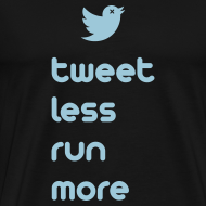 Design ~ MENS RUNNING T SHIRT - TWEET LESS RUN MORE