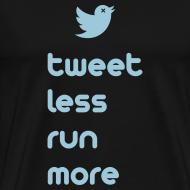 Design ~ MENS RUNNING T SHIRT - TWEET LESS RUN MORE