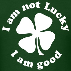 I AM NOT LUCKY I AM GOOD T-Shirts