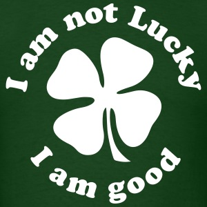 I AM NOT LUCKY I AM GOOD T-Shirts - Men's T-Shirt
