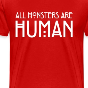 All monsters are human T-Shirts - Men's Premium T-Shirt