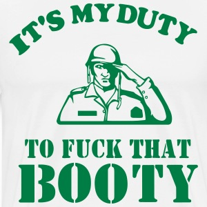 IT'S MY DUTY TO FUCK THAT BOOTY T-Shirts - Men's Premium T-Shirt