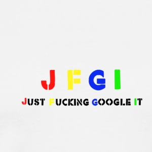 Just Fucking Google It T-Shirts - Men's Premium T-Shirt