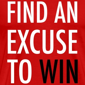 find an excuse to win - fitness inspiration - Men's Premium T-Shirt