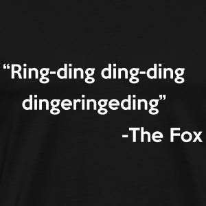 Fox Quote Ring-Ding Ding-Ding does Fox Say T-Shirts - Men's Premium T-Shirt