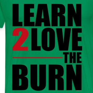 Learn To Love The Burn T-Shirts - Men's Premium T-Shirt