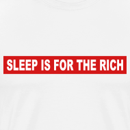 Design ~ sleep is for the rich t-shirt