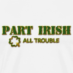 Part Irish All Trouble T-Shirt - Men's Premium T-Shirt