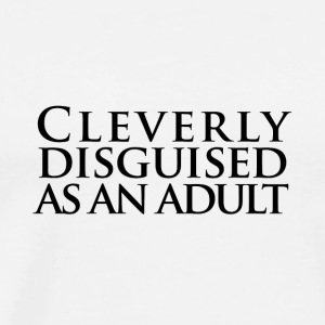 Cleverly Disguised as an Adult T-Shirts - Men's Premium T-Shirt