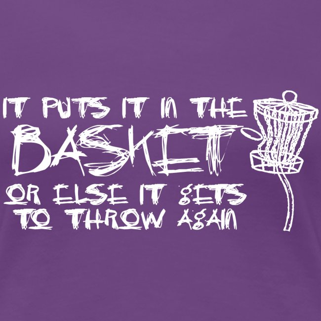 It Puts It In the Basket Disc Golf Shirt - Women's Fitted Tee - White Print